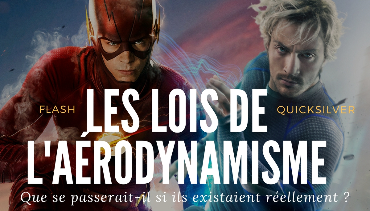 IRL - Quicksilver, The Flash, et les lois de l'aérodynamisme...