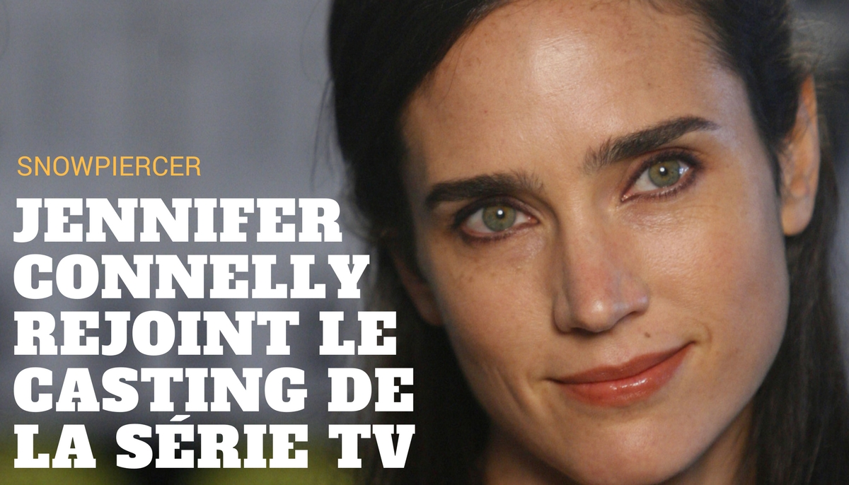 Jennifer Connelly rejoint le casting de la série TV Snowpiercer