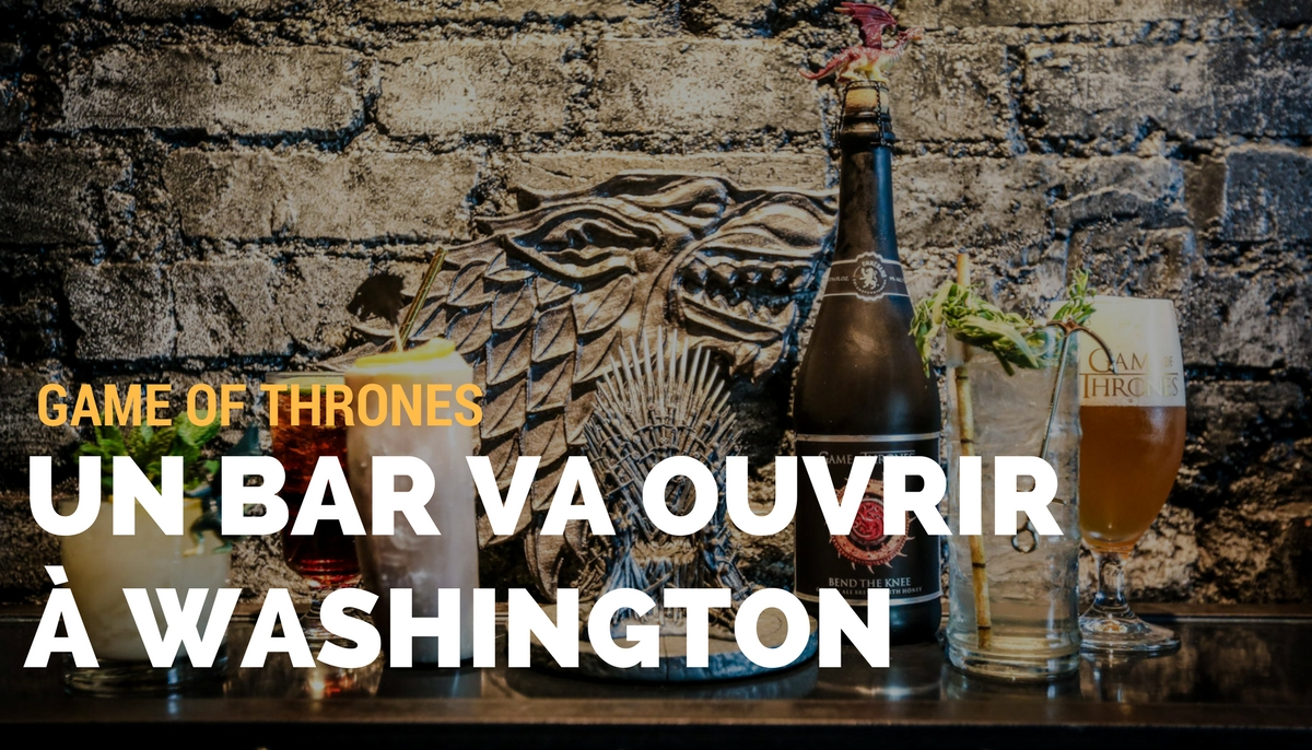 Un bar Game of Thrones va ouvrir à Washington