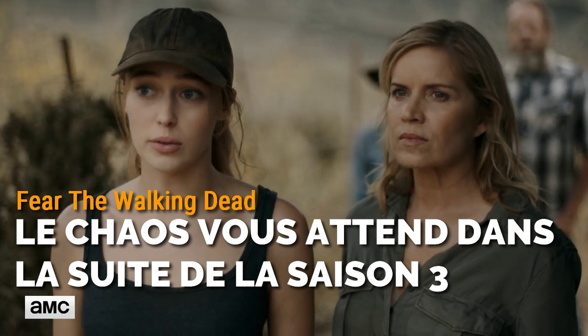 Fear The Walking Dead : le chaos vous attend dans la suite de la saison 3