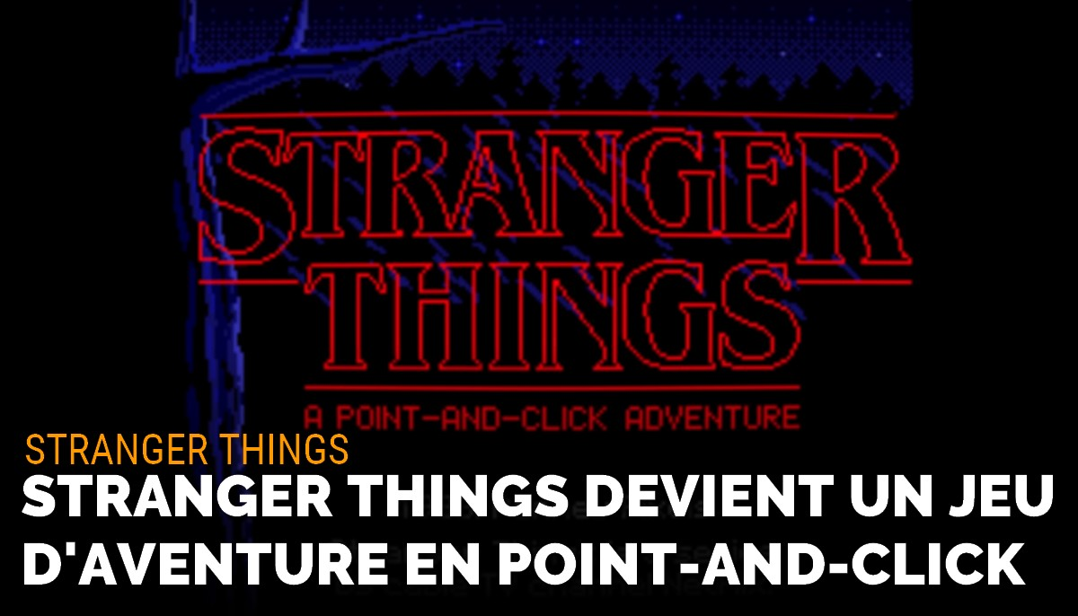 Stranger Things devient un jeu d'aventure en point-and-click