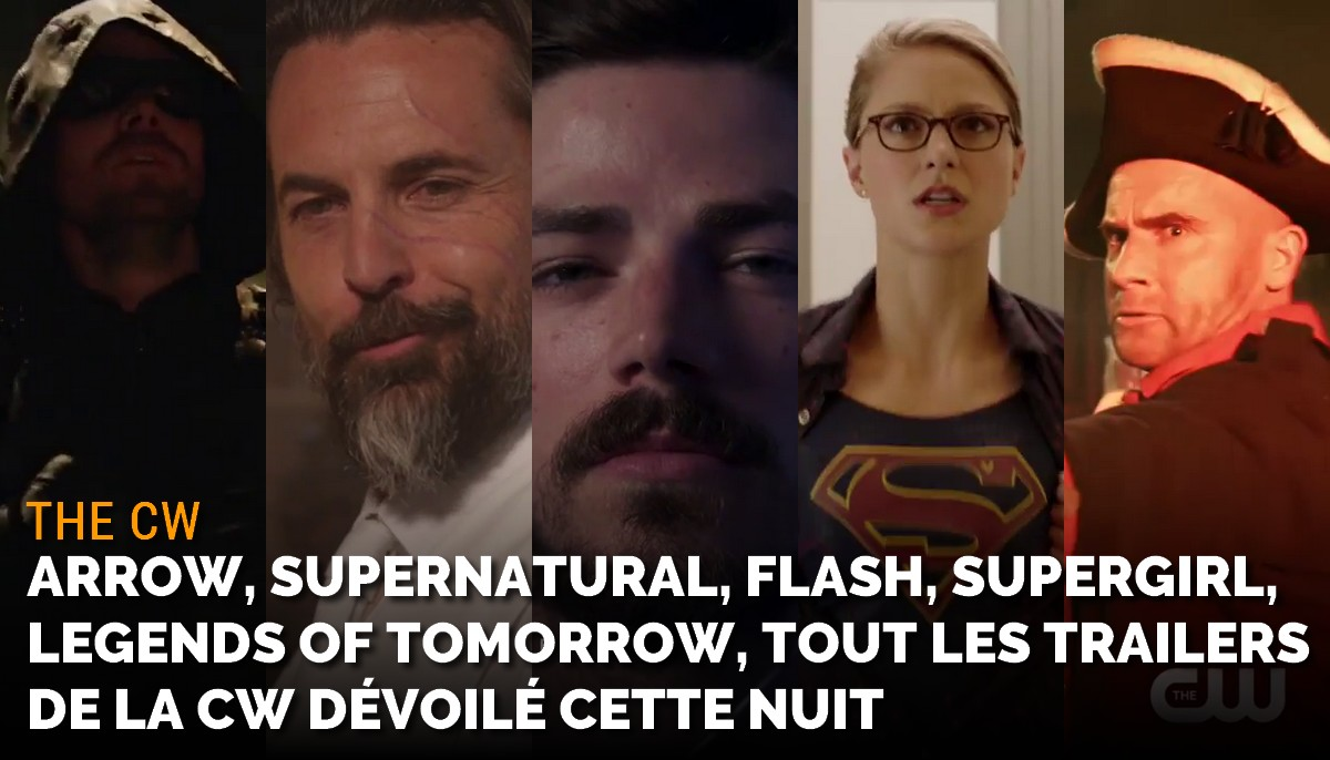 The CW dévoile les trailers de Arrow, Flash, Supergirl, Supernatural et Legends of Tomorrow