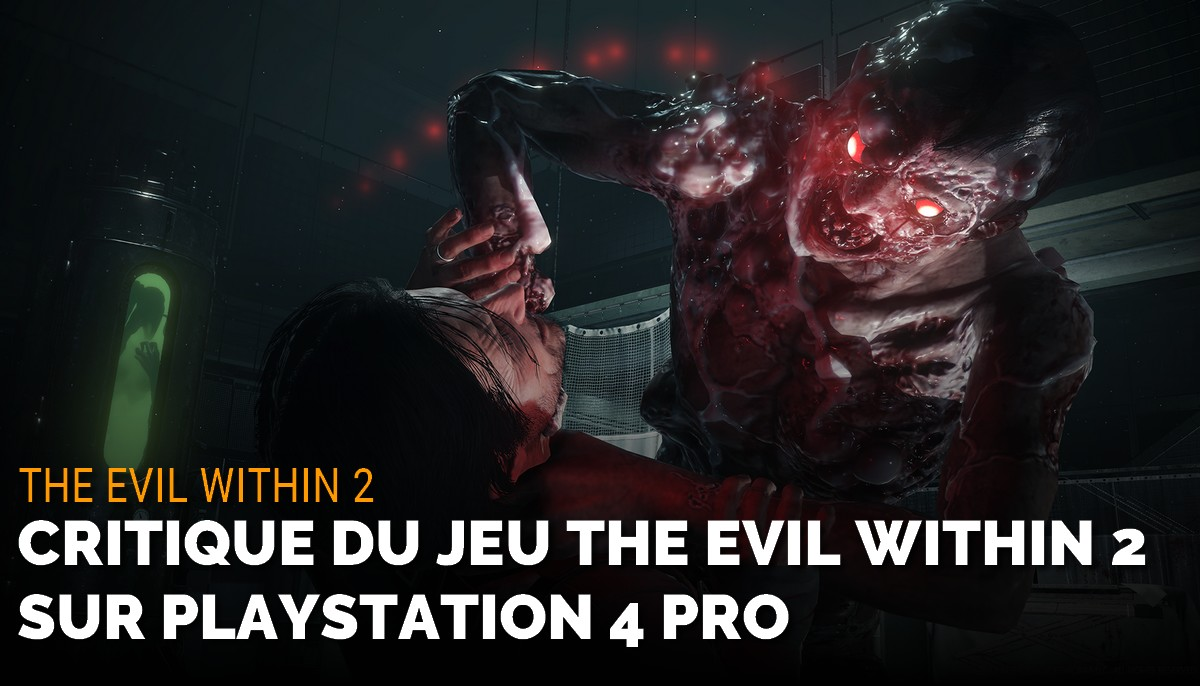 Test du jeu The Evil Within 2 sur PS4 Pro