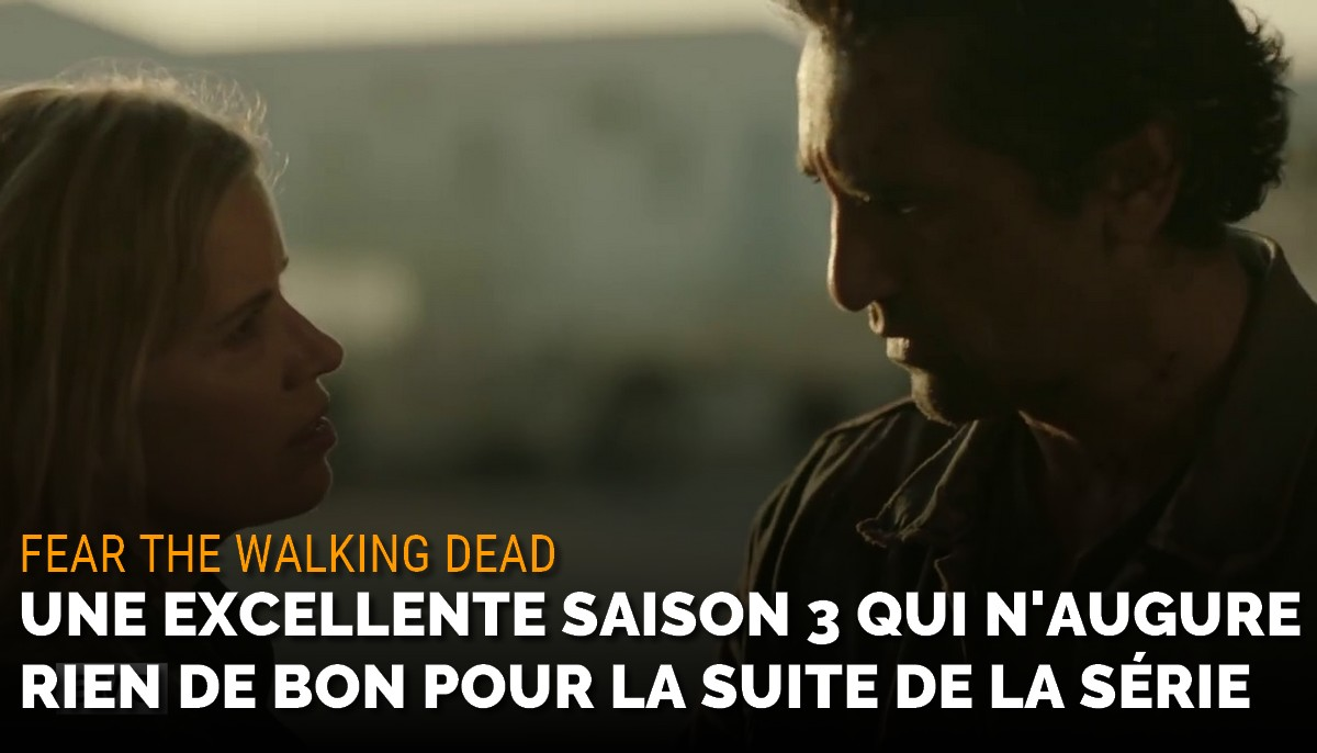 Fear The Walking Dead : une excellente saison 3 qui n'augure rien de bon pour la suite