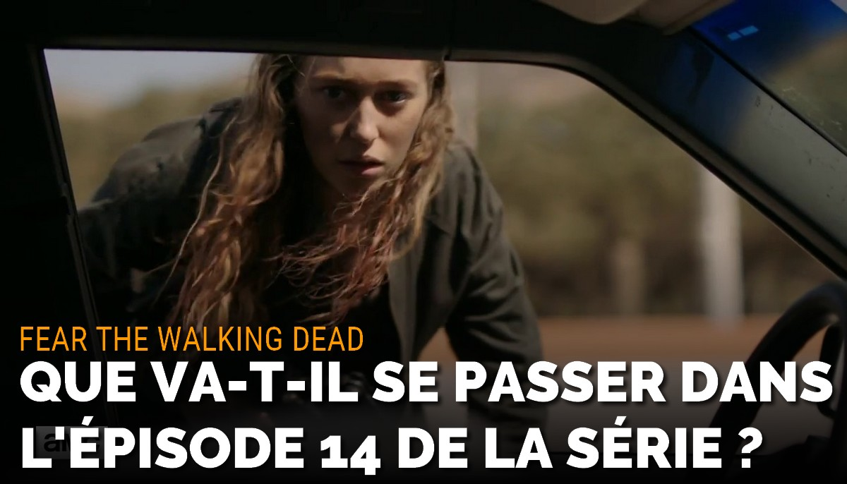 Fear The Walking Dead : que va-t-il se passer dans l'épisode 14 ?