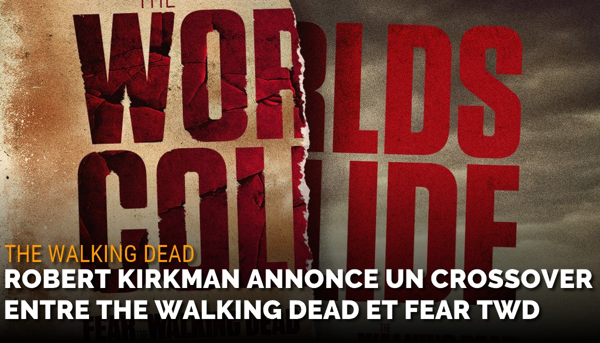 AMC annonce un crossover entre The Walking Dead et Fear The Walking Dead