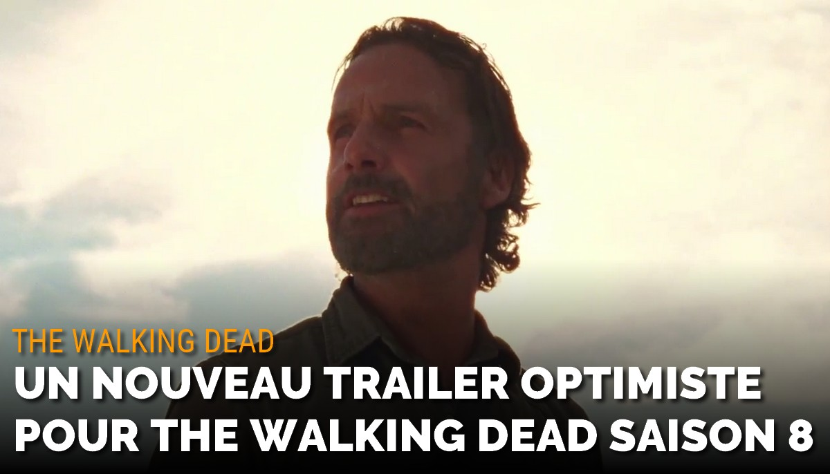 The Walking Dead : un nouveau trailer optimiste pour la saison 8