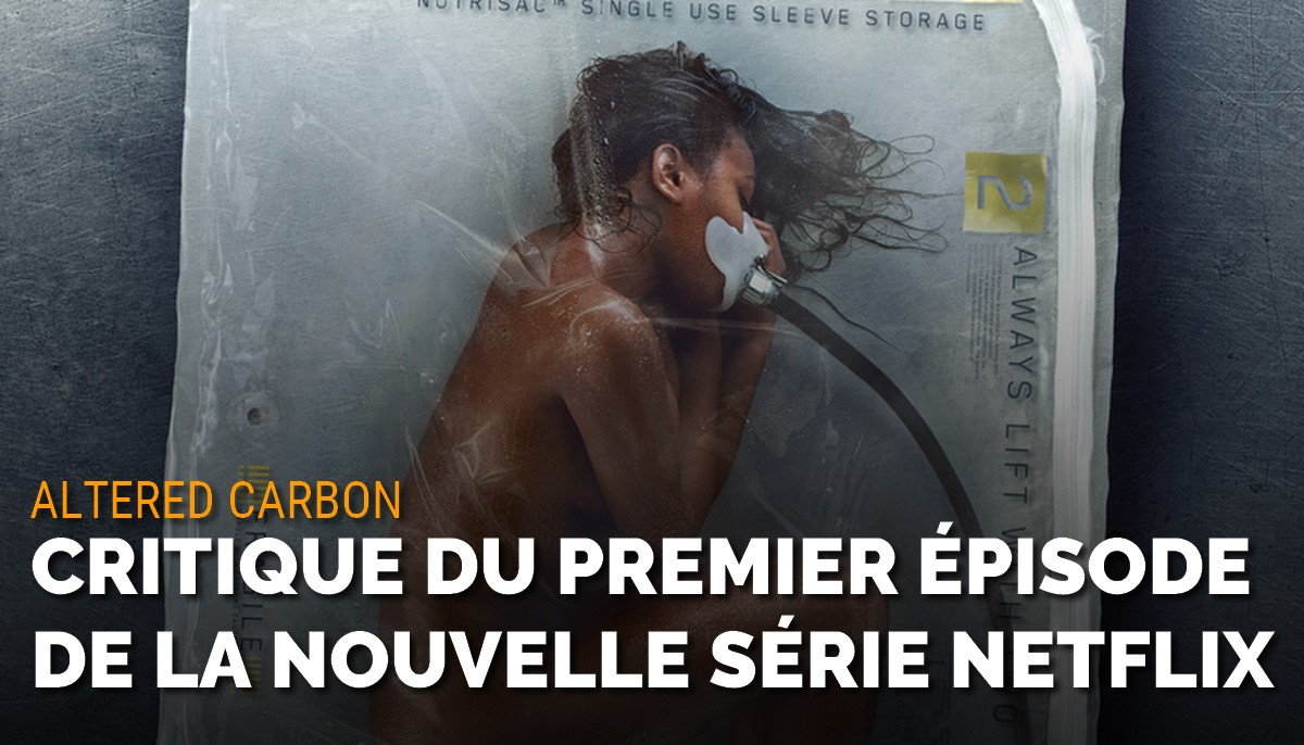 Altered Carbon : critique du premier épisode