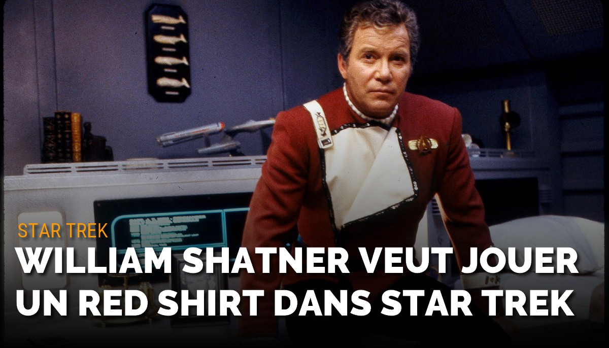 William Shatner veut jouer un red shirt dans Star Trek