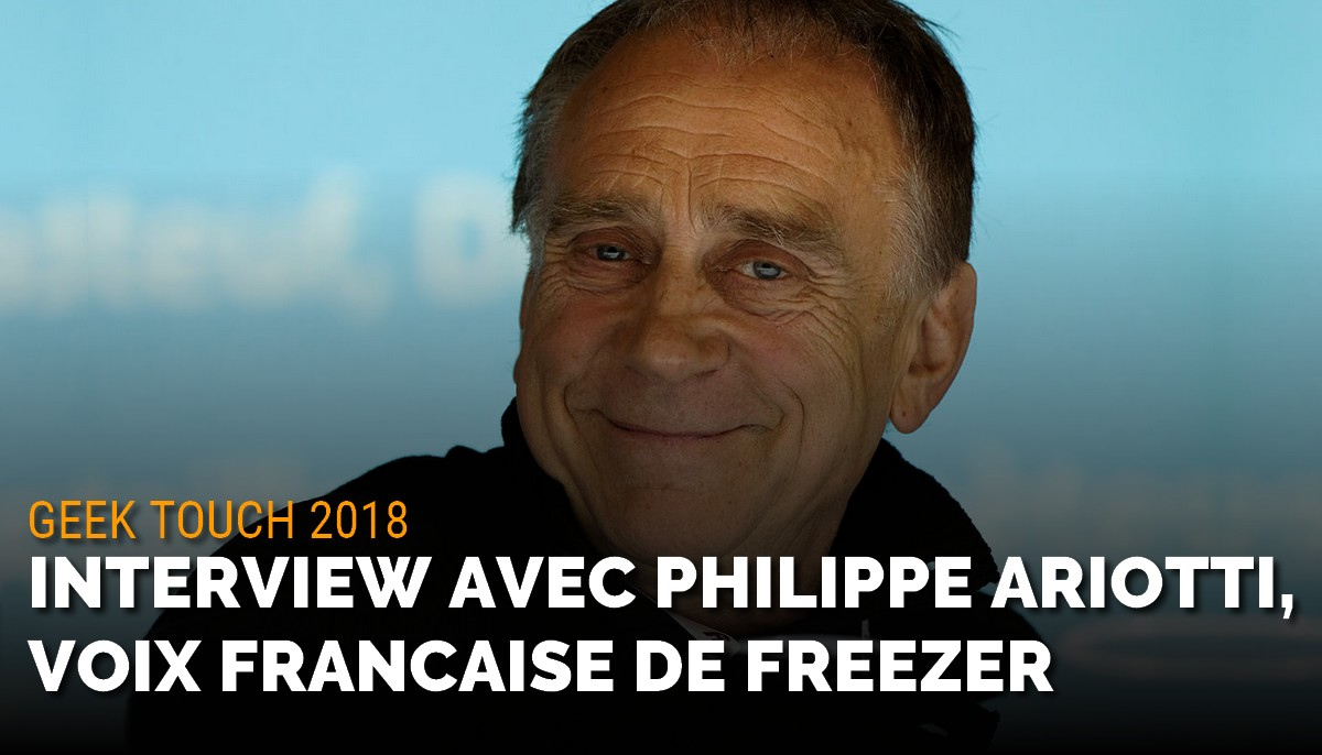 Interview de Philippe Ariotti, la voix française de Freezer, Piccolo ou Le Grand Moineau de Game of Thrones