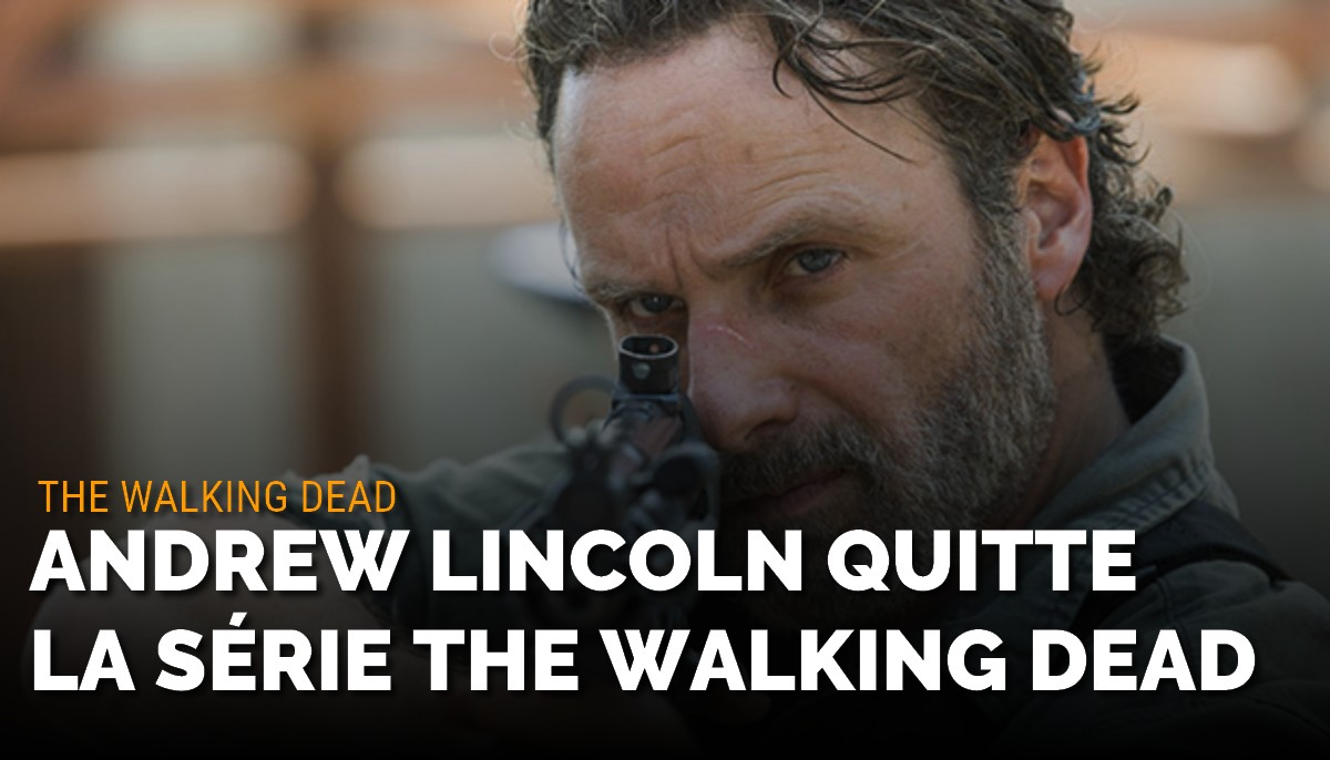 The Walking Dead : Andrew Lincoln quitte la série