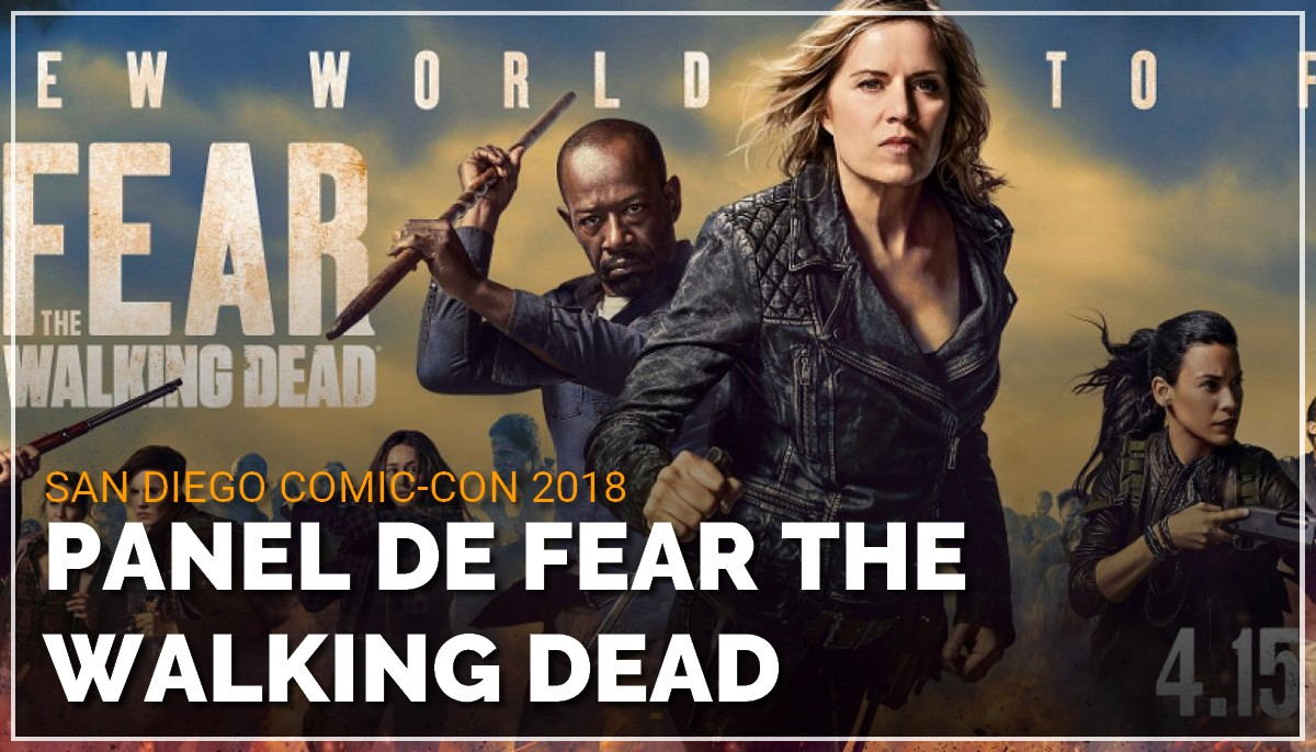 Panel de Fear The Walking Dead au Comic Con de San Diego 2018