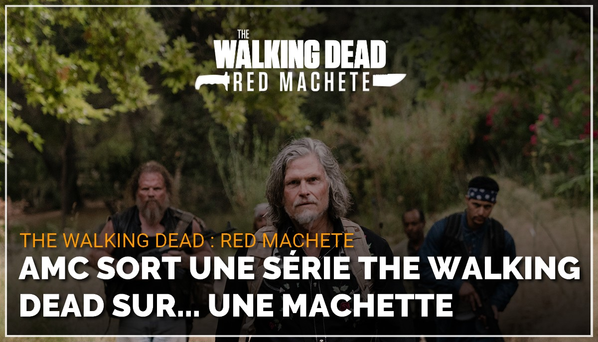 The Walking Dead : AMC sort une websérie sur… une machette !