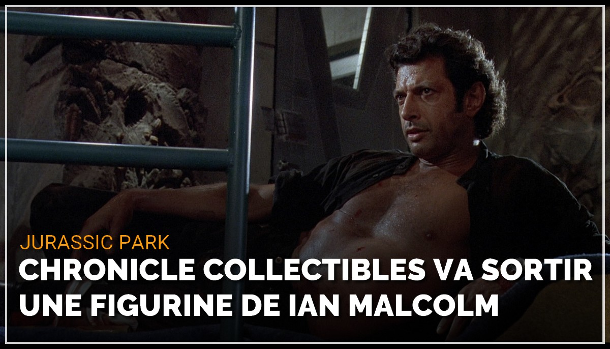Chronicle Collectibles va sortir une figurine de Ian Malcolm de Jurassic Park