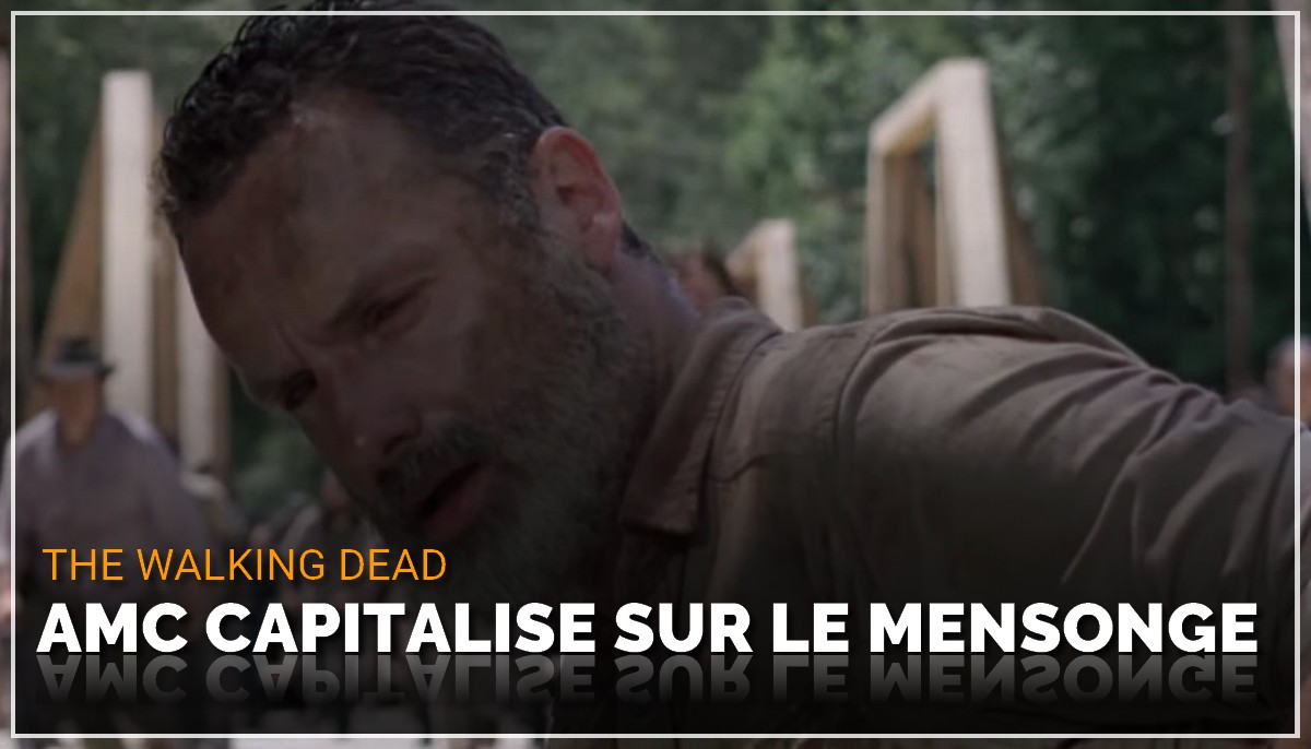 The Walking Dead : AMC capitalise sur le mensonge