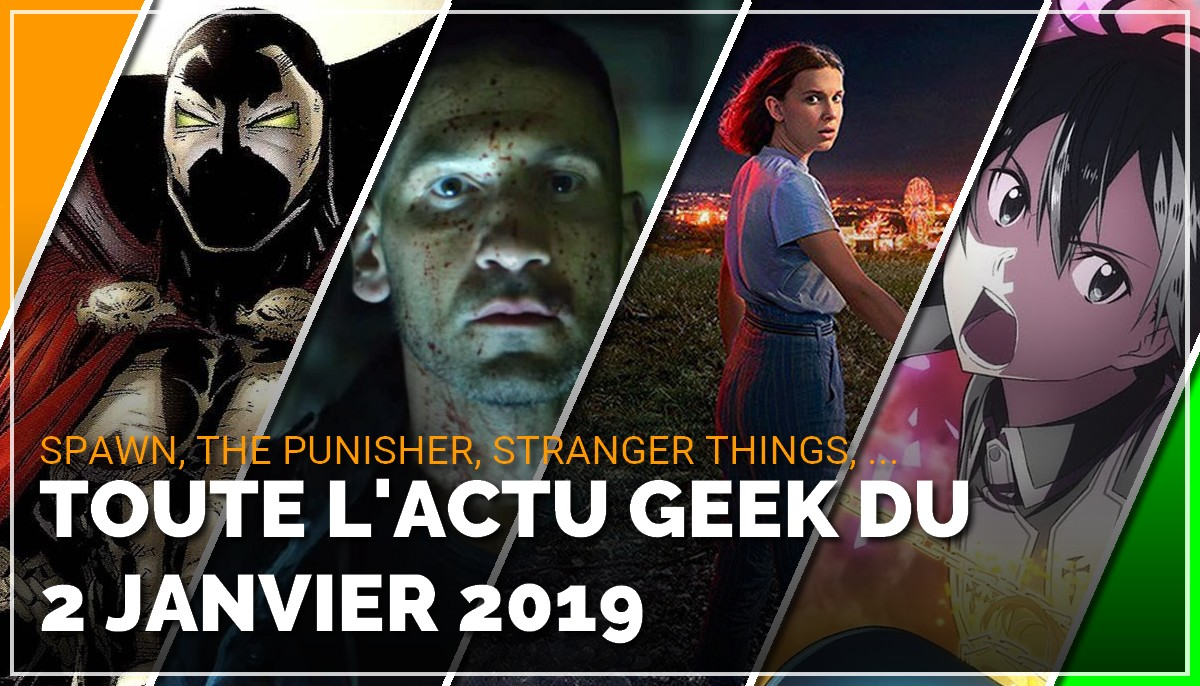 Spawn, The Punisher, Stranger Things, toute l'actu Geek du 2 janvier 2019