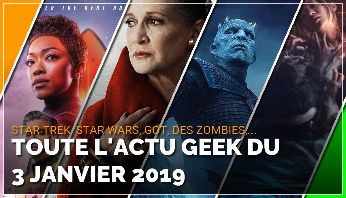 Star Trek Discovery, Game of Thrones, Star Wars IX, des zombies, toute l'actu Geek du 3 janvier 2019