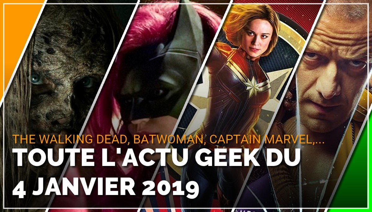 Batwoman, The Walking Dead, Glass, Captain Marvel, toute l'actu Geek du 4 janvier 2019
