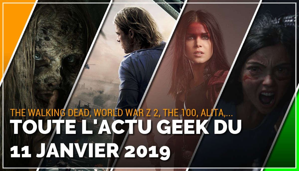 The Walking Dead, World War Z, The 100, Alita, toute les actus Geek du 11 janvier 2019