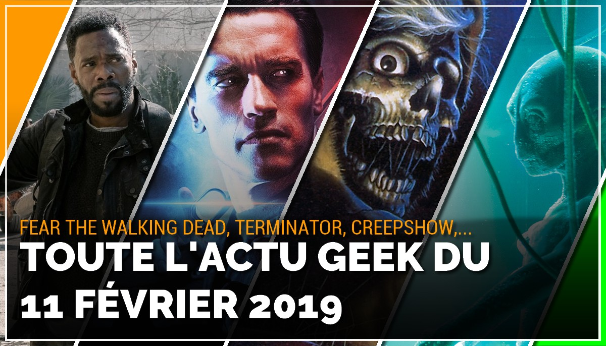 Fear The Walking Dead, Terminator 6, Creepshow, Project Blue Book, toutes les actus Geek du 11 février 2019