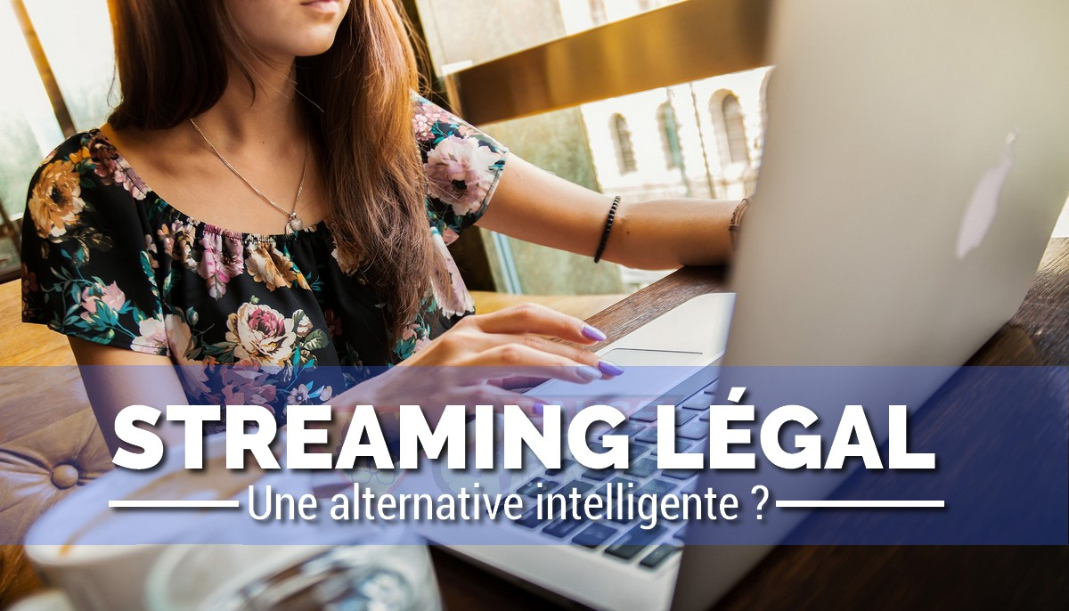 Le streaming légal : une alternative intelligente au piratage ?