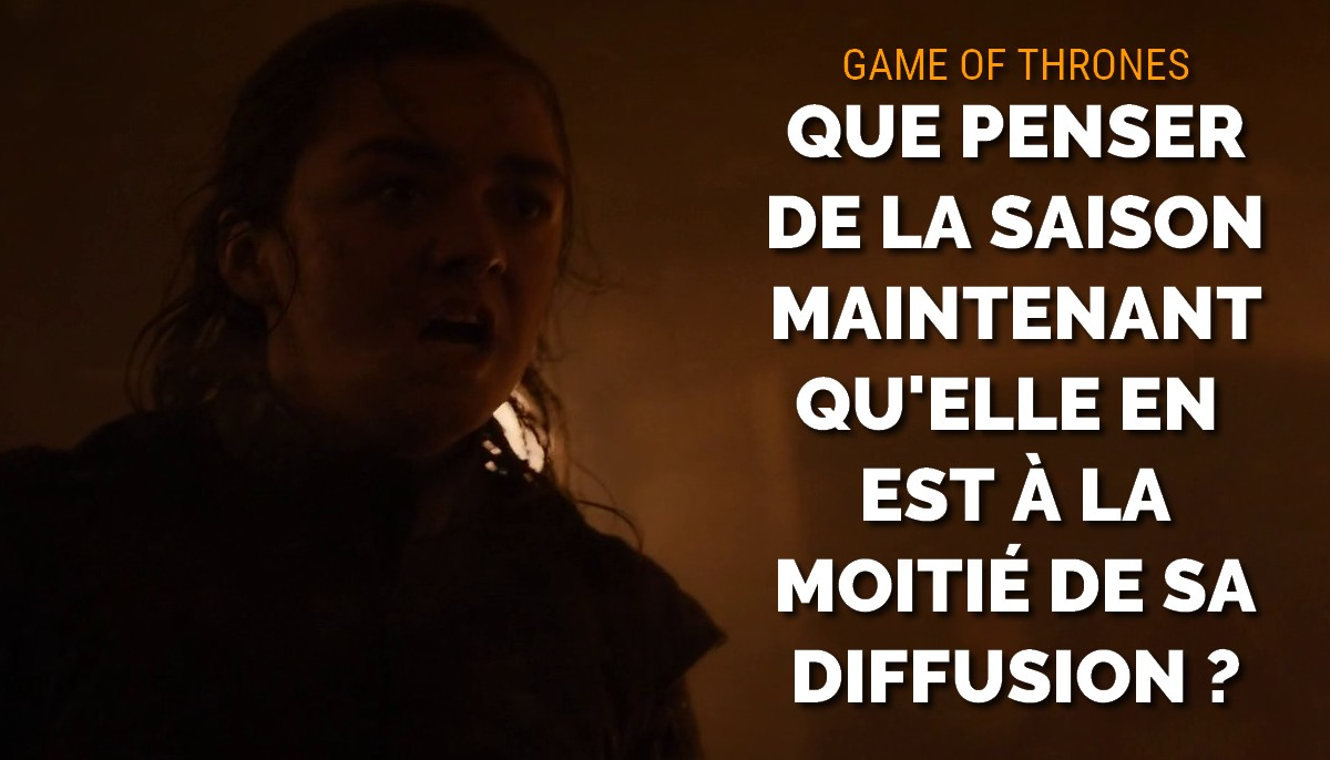 Game of Thrones saison 8 : critique de mi-saison