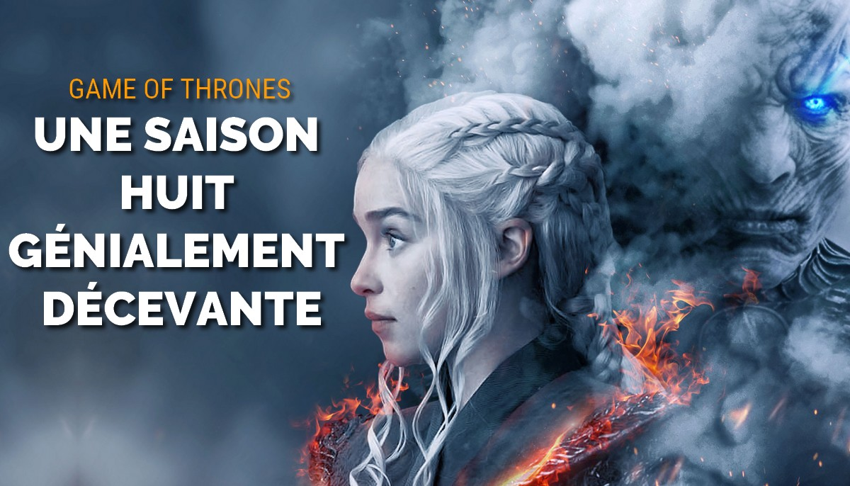 Game Of Thrones : une saison 8 génialement décevante