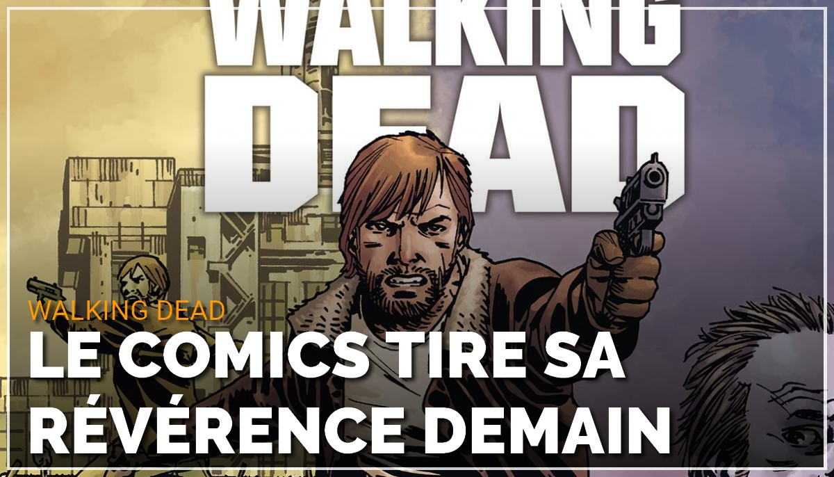 C'est la fin de The Walking Dead en comics